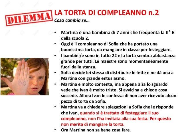 LA TORTA DI COMPLEANNO n.2 Cosa cambia se… • Martina è una bambina di 7 anni che frequenta la II° E della scuola Z. • Oggi...