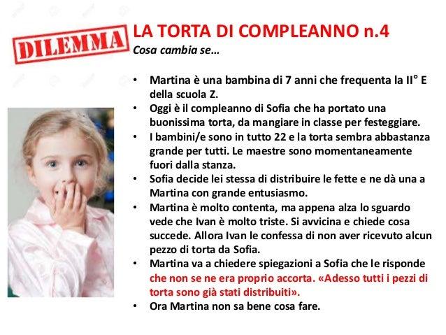 LA TORTA DI COMPLEANNO n.4 Cosa cambia se… • Martina è una bambina di 7 anni che frequenta la II° E della scuola Z. • Oggi...