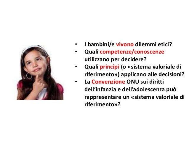 • I bambini/e vivono dilemmi etici? • Quali competenze/conoscenze utilizzano per decidere? • Quali princìpi (o «sistema va...