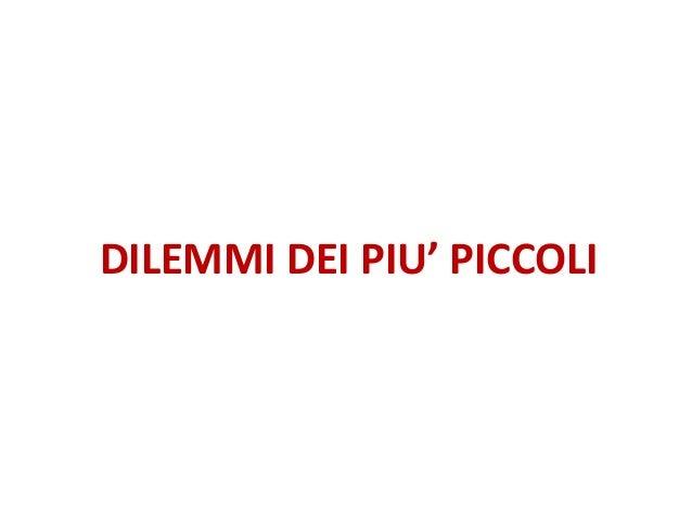DILEMMI DEI PIU' PICCOLI