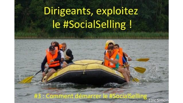 Photo Loic Simon Dirigeants, exploitez le #SocialSelling ! #3 : Comment démarrer le #SocialSelling