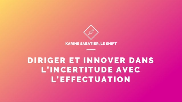 DIRIGER ET INNOVER DANS L'INCERTITUDE AVEC L'EFFECTUATION KARINE SABATIER, LE SHIFT