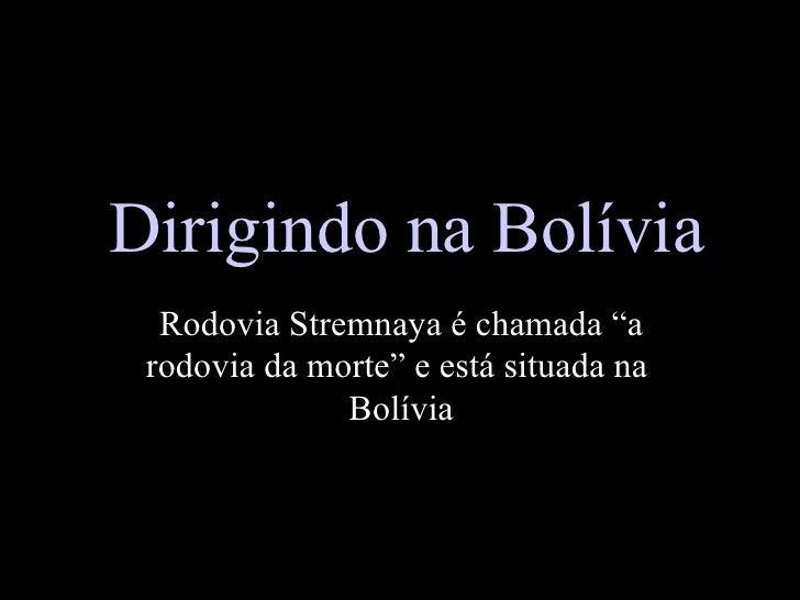 """Dirigindo na Bolívia Rodovia Stremnaya é chamada """"a rodovia da morte"""" e está situada na  Bolívia"""