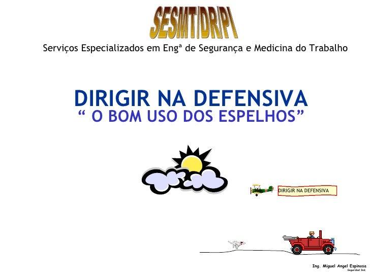 """DIRIGIR NA DEFENSIVA <ul><li>""""  O BOM USO DOS ESPELHOS"""" </li></ul>DIRIGIR NA DEFENSIVA   SESMT/DR/PI Serviços Especializad..."""