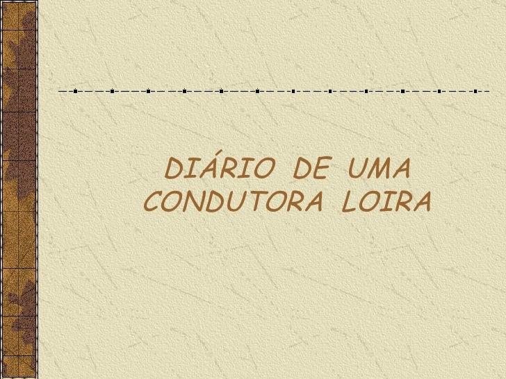 DIÁRIO  DE  UMA CONDUTORA  LOIRA