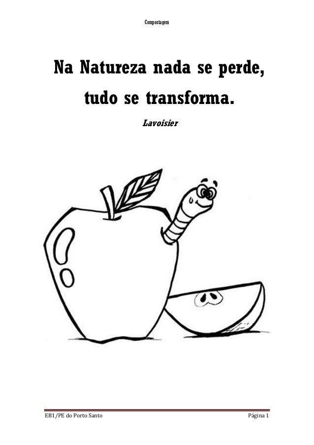 Compostagem EB1/PE do Porto Santo Página 1 Na Natureza nada se perde, tudo se transforma. Lavoisier