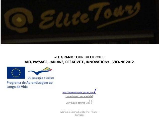 «LE GRAND TOUR EN EUROPE:ART, PAYSAGE, JARDINS, CRÉATIVITÉ, INNOVATION» - VIENNE 2012                     http://espenalva...