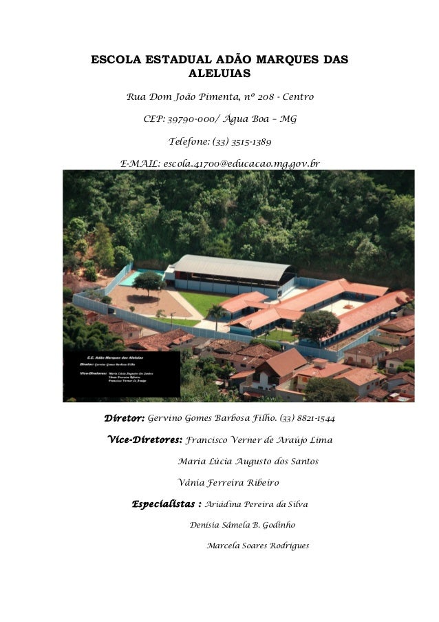 ESCOLA ESTADUAL ADÃO MARQUES DASALELUIASRua Dom João Pimenta, nº 208 - CentroCEP: 39790-000/ Água Boa – MGTelefone: (33) 3...