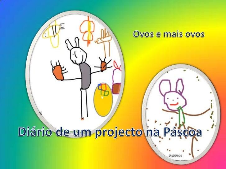 Ovos e mais ovos <br />Diário de um projecto na Páscoa <br />