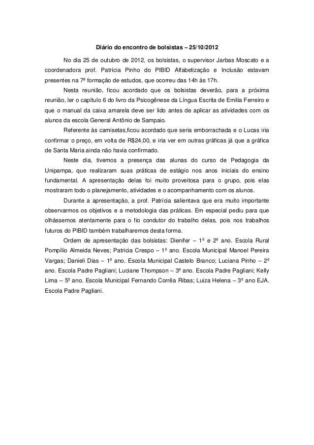 Diário do encontro de bolsistas – 25/10/2012       No dia 25 de outubro de 2012, os bolsistas, o supervisor Jarbas Moscato...