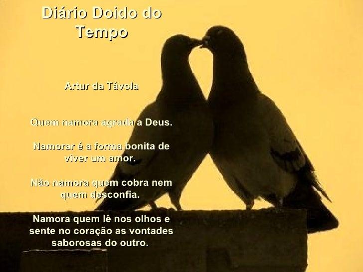 Diário Doido do Tempo Artur da Távola Quem namora agrada a Deus. Namorar é a forma bonita de viver um amor.  Não namora qu...