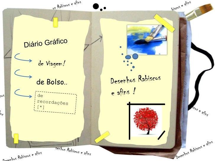 os Rabiscos e afins<br />biscos e afins<br />Diário Gráfico<br />de Viagem!<br />Desenhos Rabiscos e afins !<br />d...