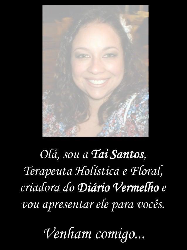 Olá, sou a Tai Santos, Terapeuta Holística e Floral, criadora do Diário Vermelho e vou apresentar ele para vocês. Venham c...