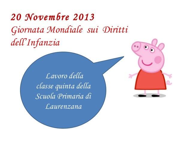 20 Novembre 2013 Giornata Mondiale sui Diritti dell'Infanzia Lavoro della classe quinta della Scuola Primaria di Laurenzan...
