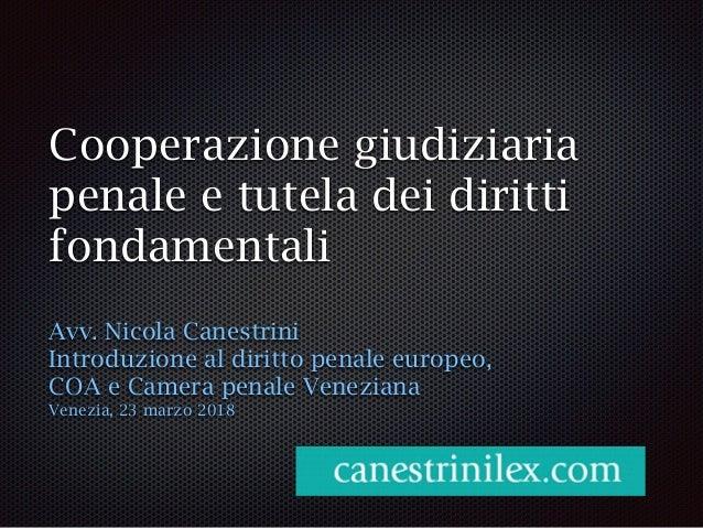 Cooperazione giudiziaria penale e tutela dei diritti fondamentali Avv. Nicola Canestrini Introduzione al diritto penale eu...