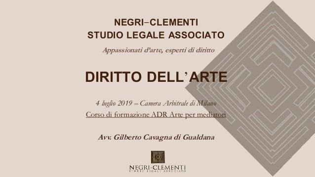 NEGRI-CLEMENTI STUDIO LEGALE ASSOCIATO Appassionati d'arte, esperti di diritto 4 luglio 2019 – Camera Arbitrale di Milano ...