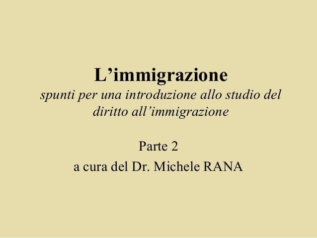 L'immigrazionespunti per una introduzione allo studio del         diritto all'immigrazione                 Parte 2     a c...