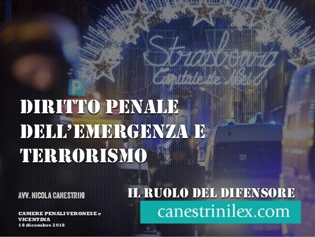 DIRITTO PENALE DELL'EMERGENZA E TERRORISMO IL RUOLO DEL DIFENSOREAvv. Nicola Canestrini CAMERE PENALIVERONESE e VICENTINA ...