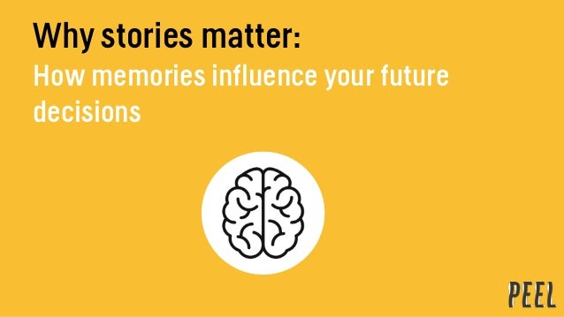 Why stories matter: How memories influence your future decisions