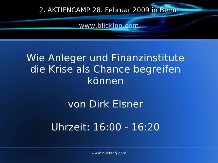 www.blicklog.com 2. AKTIENCAMP 28. Februar 2009 in Berlin www.blicklog.com Wie Anleger und Finanzinstitute die Krise als C...
