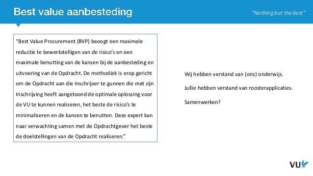 """""""Nothing but the best"""" """"Best Value Procurement (BVP) beoogt een maximale reductie te bewerkstelligen van de risico's en ee..."""