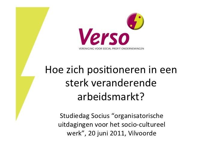 """Hoe zich posi+oneren in een       sterk veranderende           arbeidsmarkt?     Studiedag Socius """"org..."""