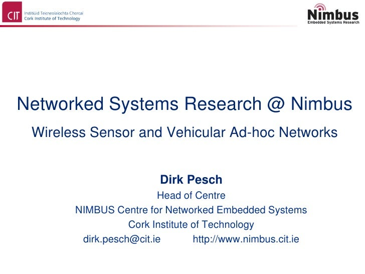Networked Systems Research @ Nimbus Wireless Sensor and Vehicular Ad-hoc Networks                         Dirk Pesch      ...
