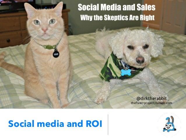 Social media and ROI@dirktherabbitthe!verrproject.tumblr.com