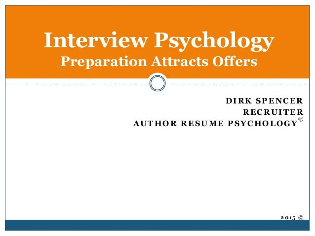DIRK SPENCER RECRUITER AUTHOR RESUME PSYCHOLOGY © 2015 © Interview Psychology Preparation Attracts Offers