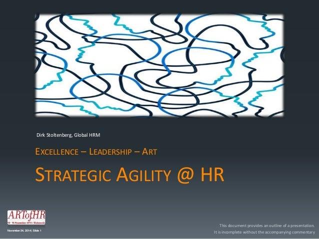 Dirk Stoltenberg, Global HRM  EXCELLENCE – LEADERSHIP – ART  STRATEGIC AGILITY @ HR  November 24, 2014 | Slide 1  This doc...