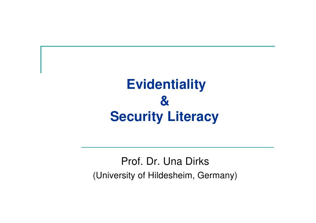 Evidentiality            &     Security Literacy         Prof. Dr. Una Dirks (University of Hildesheim, Germany)