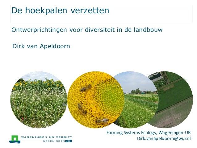 De hoekpalen verzetten Dirk van Apeldoorn Ontwerprichtingen voor diversiteit in de landbouw Farming Systems Ecology, Wagen...
