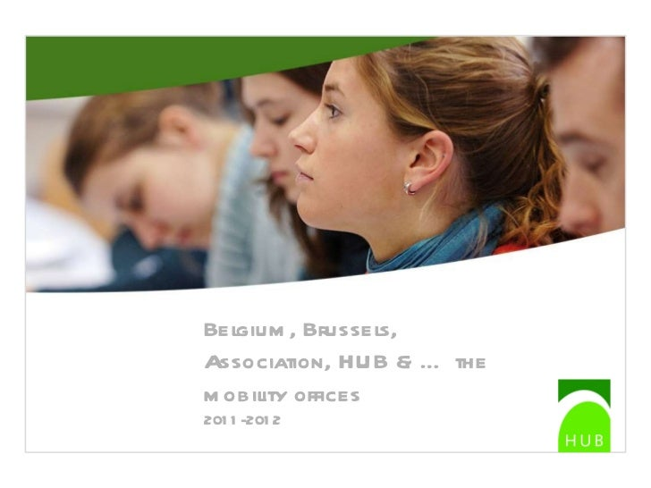 <ul><li>INTRODUCING  HUB </li></ul>Belgium, Brussels, Association, HUB & … the mobility offices 2011-2012