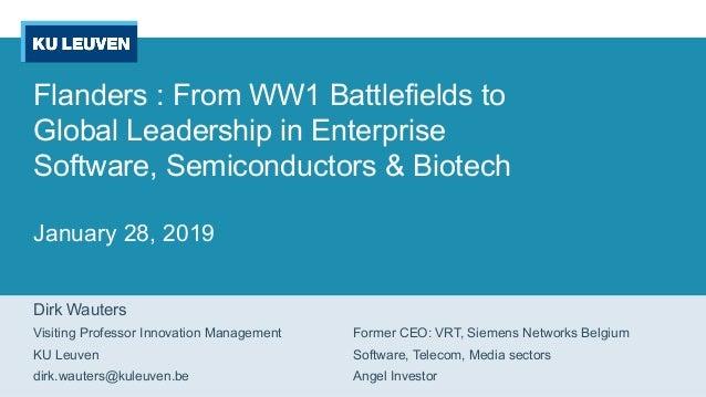 Flanders : From WW1 Battlefields to Global Leadership in Enterprise Software, Semiconductors & Biotech January 28, 2019 Di...