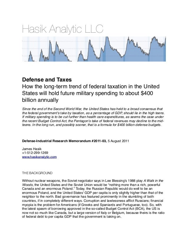 Hasik Analytic LLC Defense and Taxes How the long-term trend of federal taxation in the United States will hold future mil...