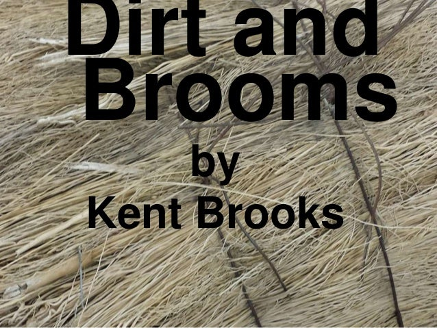 Dirt and Brooms by Kent Brooks