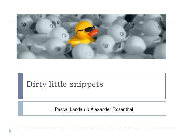Dirty little snippets Pascal Landau & Alexander Rosenthal