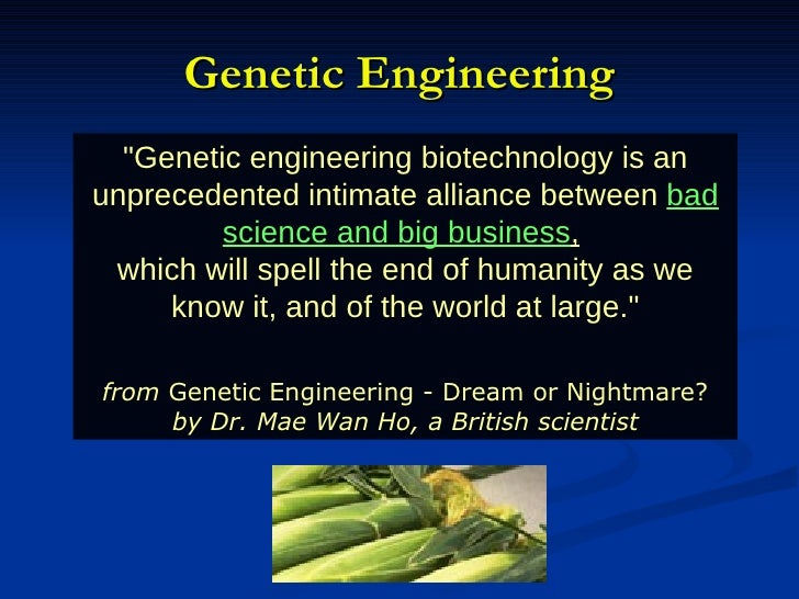 an analysis of genetic engineering as an unprecedented alliance between bad science and big business Genetically modified food controversies are disputes over the use of foods and other goods derived  genetic engineering can have less impact on the expression of genomes or on  six french national academies of science issued an unprecedented joint statement condemning the study.