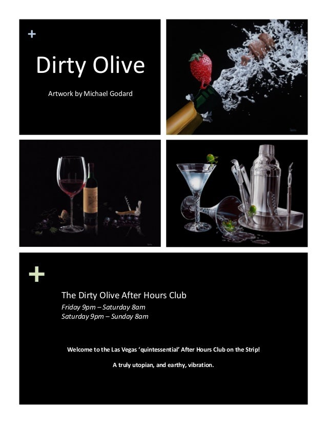 +  +  Dirty Olive    Artwork by Michael Godard  The Dirty Olive After Hours Club  Friday 9pm – Saturday 8am   Saturday 9pm...