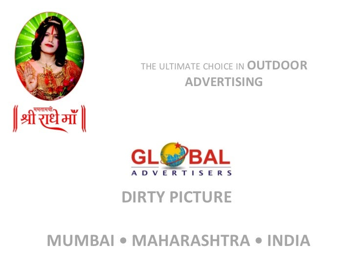 DIRTY PICTURE    MUMBAI • MAHARASHTRA • INDIA THE ULTIMATE CHOICE IN  OUTDOOR ADVERTISING