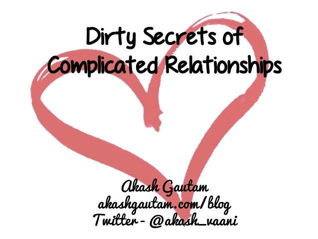 Dirty Secrets of Complicated Relationships  Akash Gautam akashgautam.com/blog Twitter - @akash_vaani