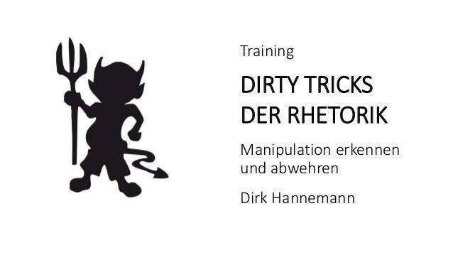 Training DIRTY TRICKS DER RHETORIK Manipulation erkennen und abwehren Dirk Hannemann