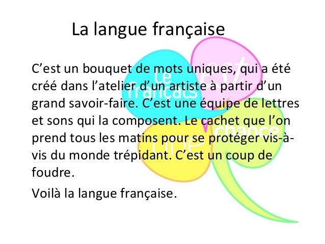 La langue françaiseC'est un bouquet de mots uniques, qui a étécréé dans l'atelier d'un artiste à partir d'ungrand savoir-f...