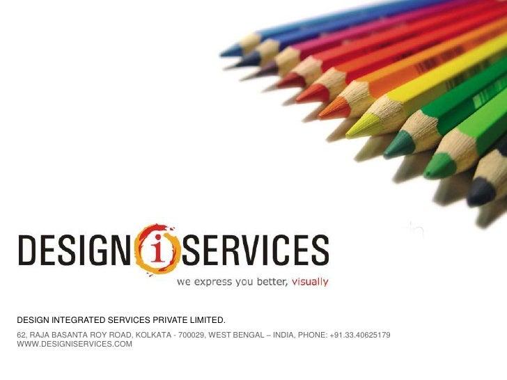 DESIGN INTEGRATED SERVICES PRIVATE LIMITED. 62, RAJA BASANTA ROY ROAD, KOLKATA - 700029, WEST BENGAL – INDIA, PHONE: +91.3...