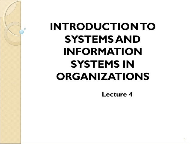 INTRODUCTIONTO SYSTEMS AND INFORMATION SYSTEMS IN ORGANIZATIONS Lecture 4 1
