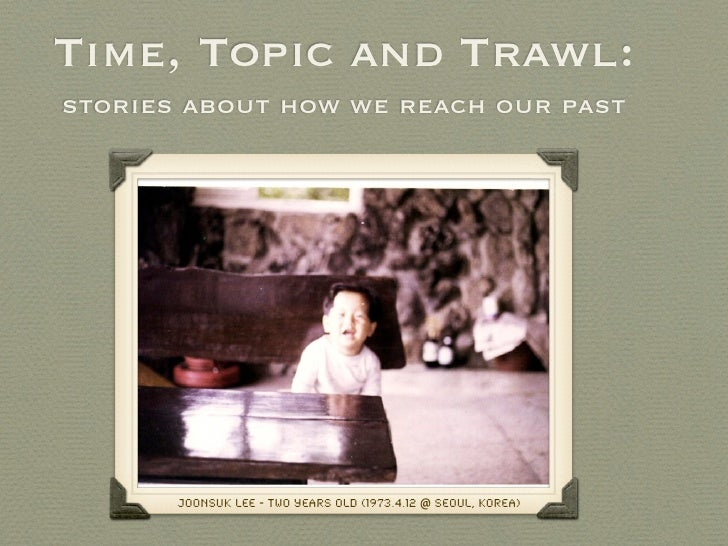 Time, Topic and Trawl:stories about how we reach our past       JoonSuk Lee - Two Years Old (1973.4.12 @ Seoul, Korea)