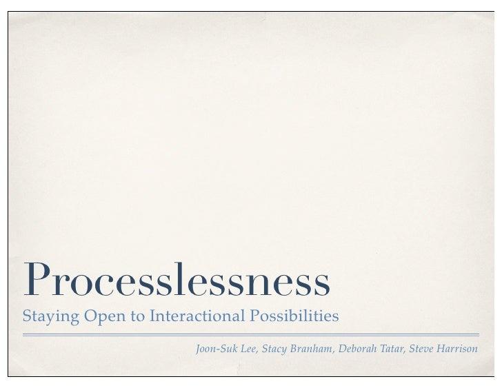 ProcesslessnessStaying Open to Interactional Possibilities                       Joon-Suk Lee, Stacy Branham, Deborah Tata...