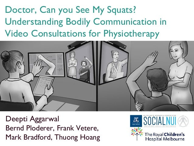 Doctor, Can you See My Squats? Understanding Bodily Communication in Video Consultations for Physiotherapy Deepti Aggarwal...