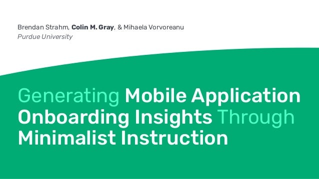 Generating Mobile Application Onboarding Insights Through Minimalist Instruction Brendan Strahm, Colin M. Gray, & Mihaela ...