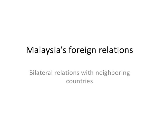 Malaysia's foreign relations Bilateral relations with neighboring countries